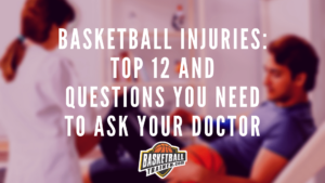 Basketball Injuries And Questions To Ask Your Doctor